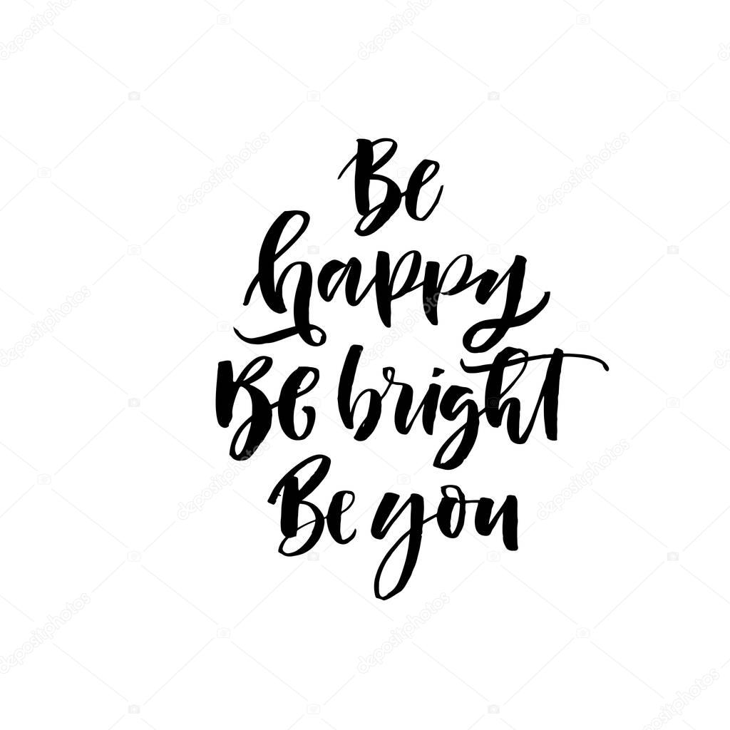 Be Happy, Be Bright, Be You Phrase. Hand Drawn Holiday Quote. Ink  Illustration. Modern Brush Calligraphy. Isolated On White Background. U2014  Vector By Gevko93