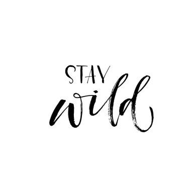 Stay wild phrase.