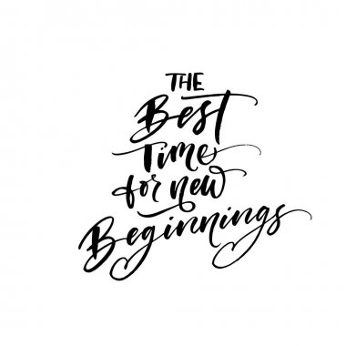 The best time for new beginnings phrase.