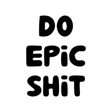 Do epic shit. Motivation quote. Cute hand drawn bauble lettering. Isolated on white background. Vector stock illustration.