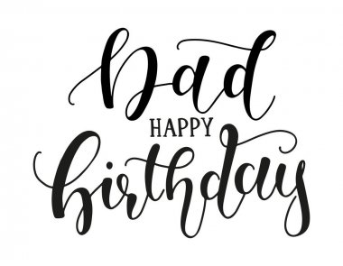 Dad Happy Birthday calligraphy vector stock illustration. Black text isolated on white background - vintage art for posters and greeting cards design