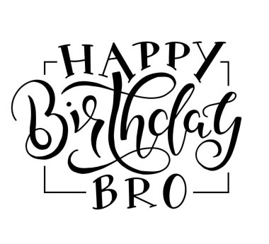 Happy Birthday Bro black text isolated on white background, vector stock illustration. Congratulation for brother, calligraphy for posters, photo overlays, greeting card, t-shirt print and social