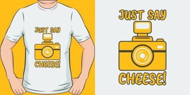 Unique and Trendy Just Say Cheese! T-Shirt Design or Mockup.