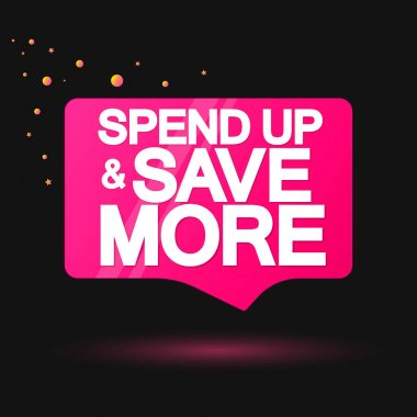 Spend Up and Save More, Sale speech bubble banner, discount tag design template, app icon, vector illustration