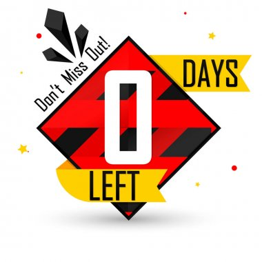 0 Days Left for Sale, countdown tag, start offer, discount banner design template, don't miss out, app icon, vector illustration