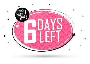 6 Days Left, countdown tag, banner design template, don't miss out, vector illustration