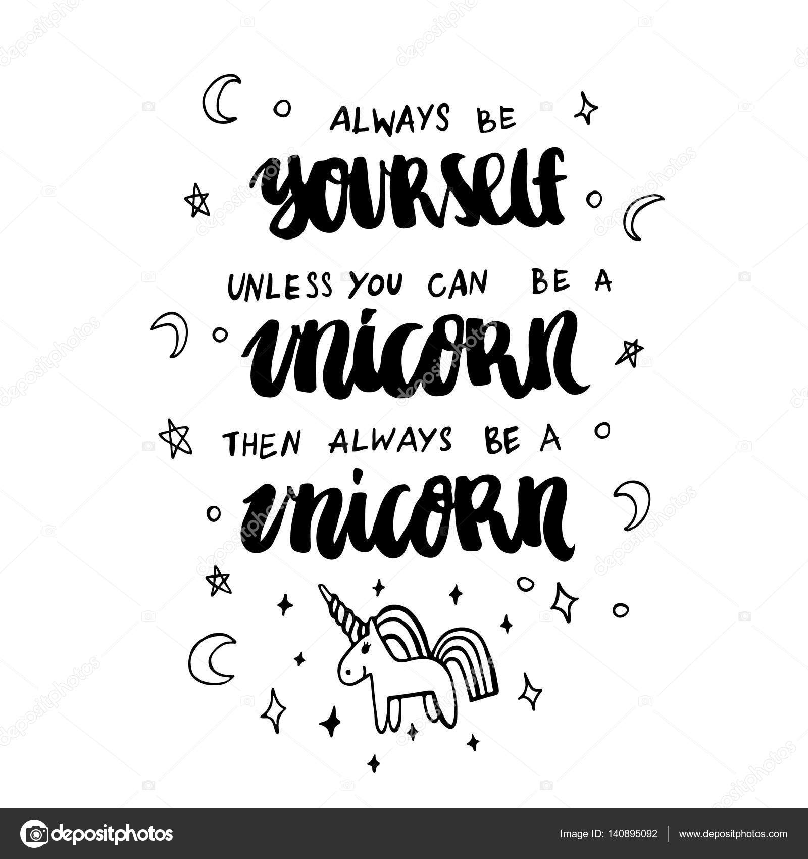 always be yourself unless you can be a unicorn then always be a unicorn stock vector viaire. Black Bedroom Furniture Sets. Home Design Ideas