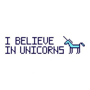 I believe in unicorns.