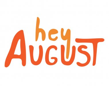 Lettering or the words hey august on a white background. Monochrome cartoon or comic vector stock illustration with text hey august isolated on white background