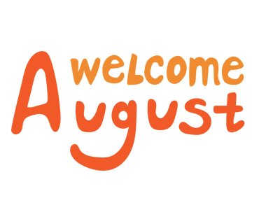 Cute card with text welcome august as lettering. Comic vector stock illustration with word august isolated on white background for print in weekly