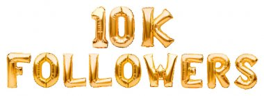 Words 10K FOLLOWERS made of golden inflatable balloons isolated on white. Helium balloons gold foil letters forming phrase10k followers. Social media, likes and subscribes, communication concept