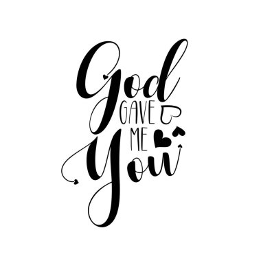 God gave me you- positive  calligraphy quote text. Good for greeting card, home decor and t-shirt print, flyer, poster design, mug.