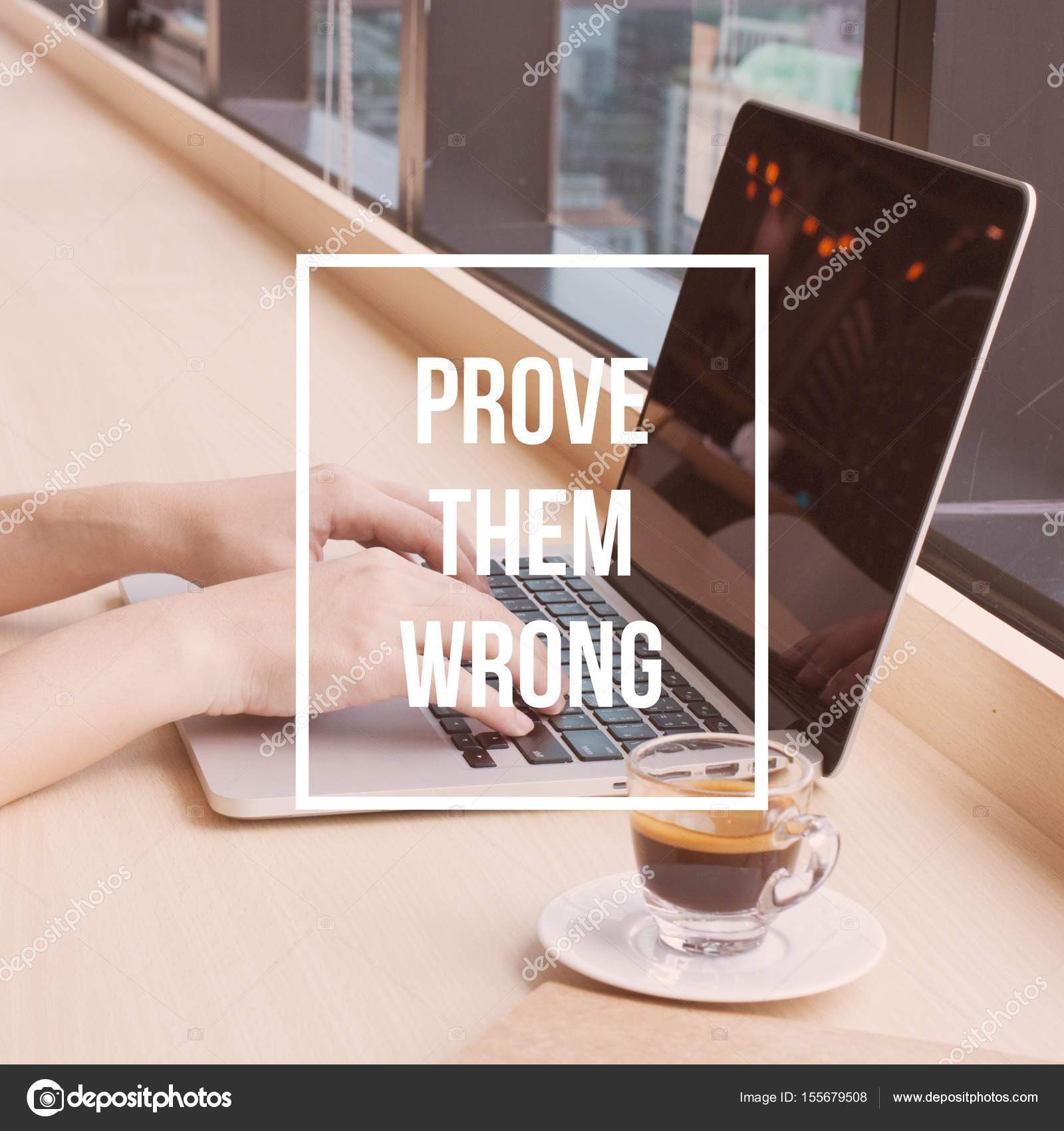 Inspirational Motivational Quote Prove Them Wrong On Woman Hands Typing On  Laptop Keyboard With Coffee Background. U2014 Photo By YaniSinla