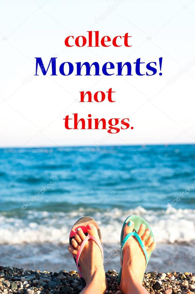 Collect Moments! Not things. Relaxing ocean waves background.