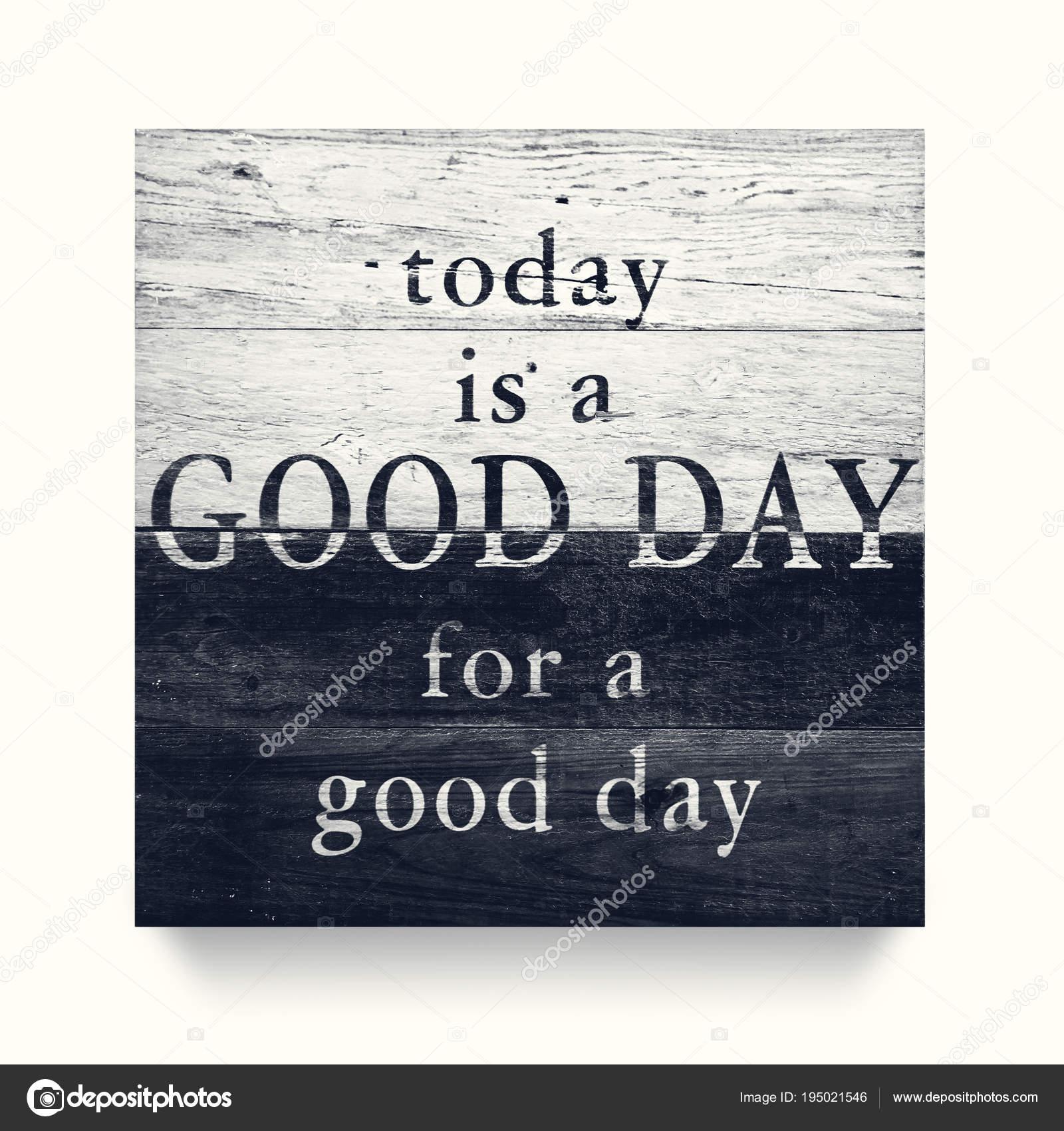 Palavras De Motivação Hoje é Um Dia Bom Para Um Bom Dia