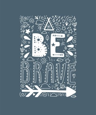 Be Brave. Hand drawn quote about courage. Lettering motivation poster. Boho elements design. Stock vector