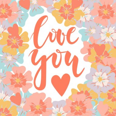 Love you. Hand drawn lettering on the flowers background. Romantic Valentines Day card