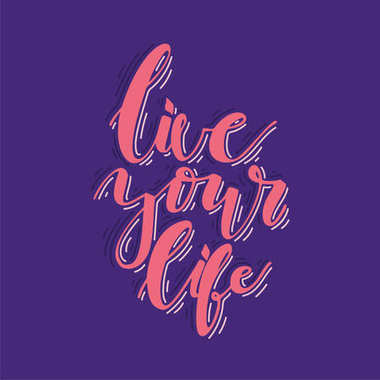 Live your life. Lettering. Hand written motivation quote