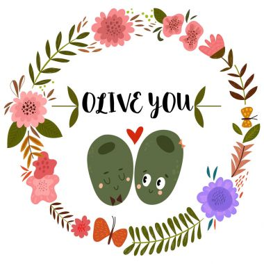 Olive You. Romantic hand drawn card with floral frame and olives