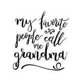 My Favorite People Call Me Grandma - Funny handwritten quote about grandchild and grandparents. Good for poster, t-shirts, prints