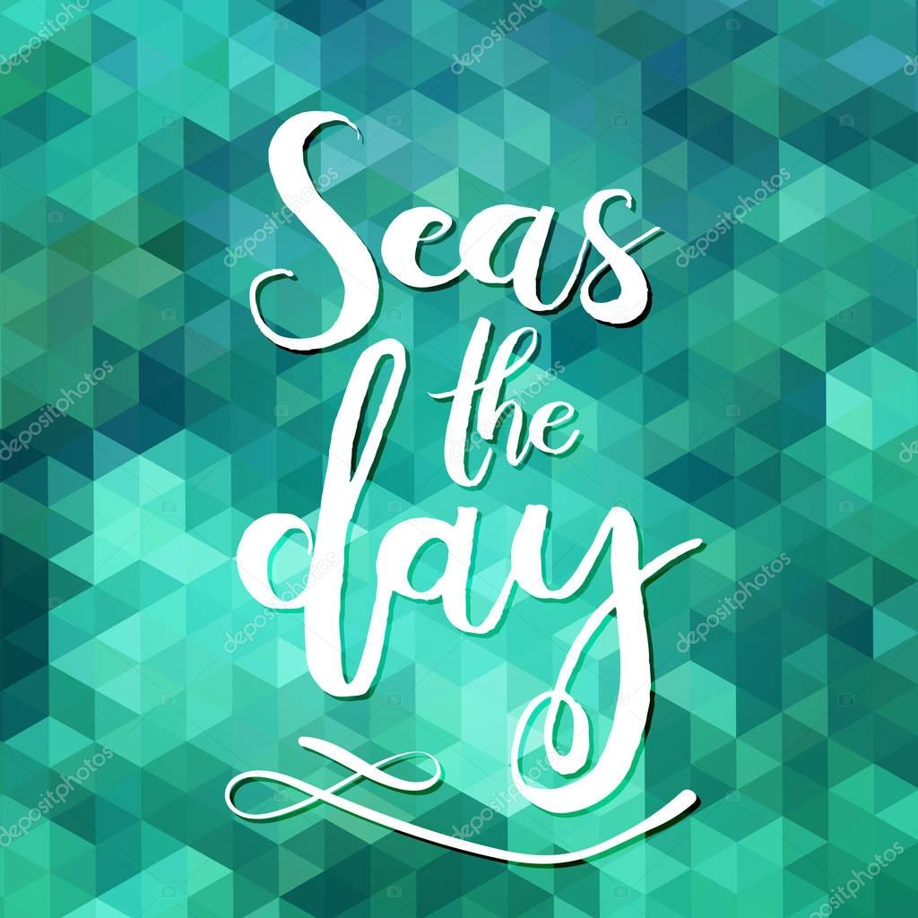 Seas the day. Unique typography poster or apparel design. Handdrawn lettering of a phrase about wanderlust, travel, sea, ocean