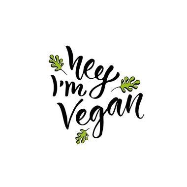Hey I am Vegan. Modern handwritten calligraphy. Vector hand drawn lettering