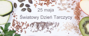 Nutritious ingredients and polish inscription 25 May World Thyroid Day on white background. Healthy food containing vitamins. Problems with thyroid concept
