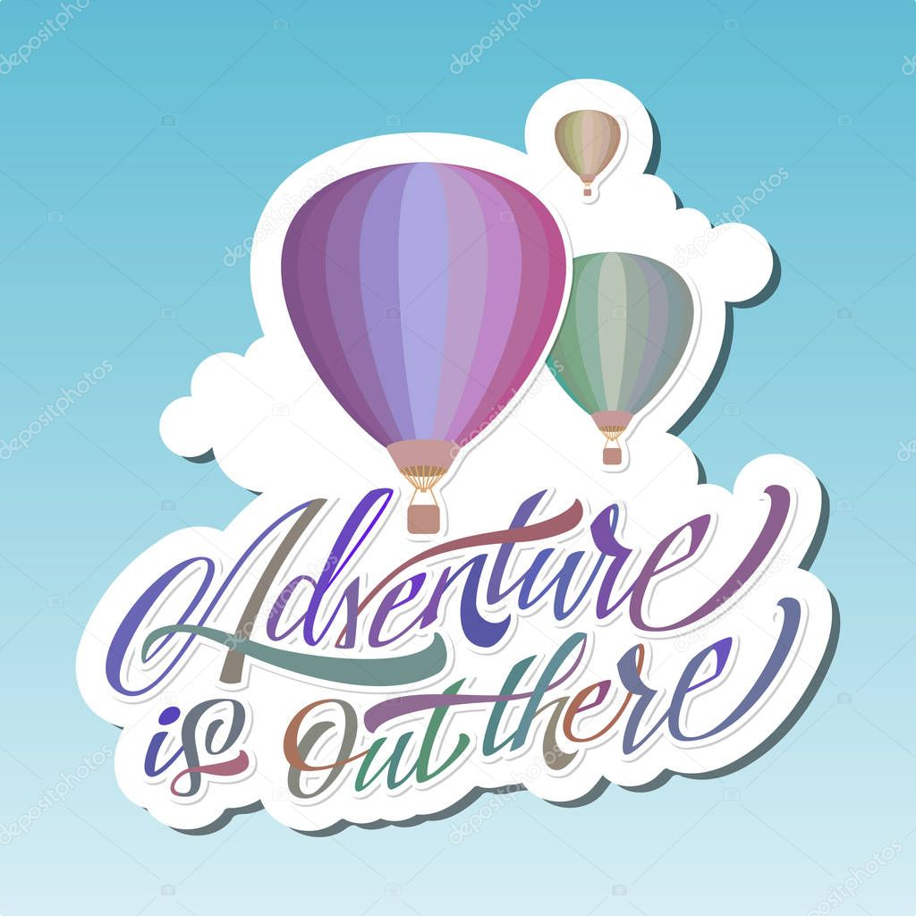 Adventure is out there. Hot Air Baloon. Lettering. Sticker.