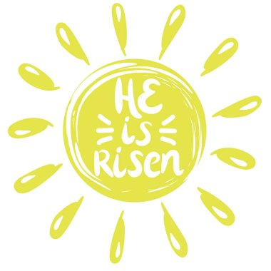 Lettering He is risen, done in a yellow circle with rays.