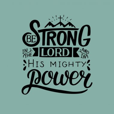 Hand lettering with bible verse Be strong in the Lord and in His mighty power.