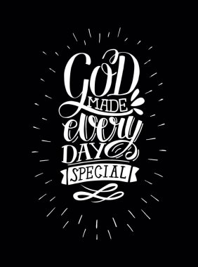 Inspirational quote with hand-lettering God makes every day special on black background