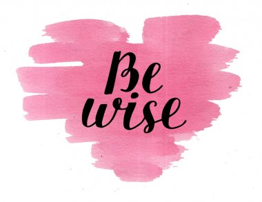 Hand lettering Be wise on watercolor heart.