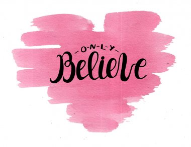 Hand lettering Only believe, made on watercolor pink heart.