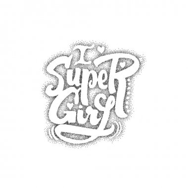 Super girl. Pointillism - Calligraphic patch. Unique Custom Characters. Hand Lettering for Designs - logos, badges, postcards, posters, prints. Modern brush handwriting Typography.