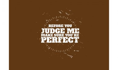 before you judge me, make sure you're perfect vector