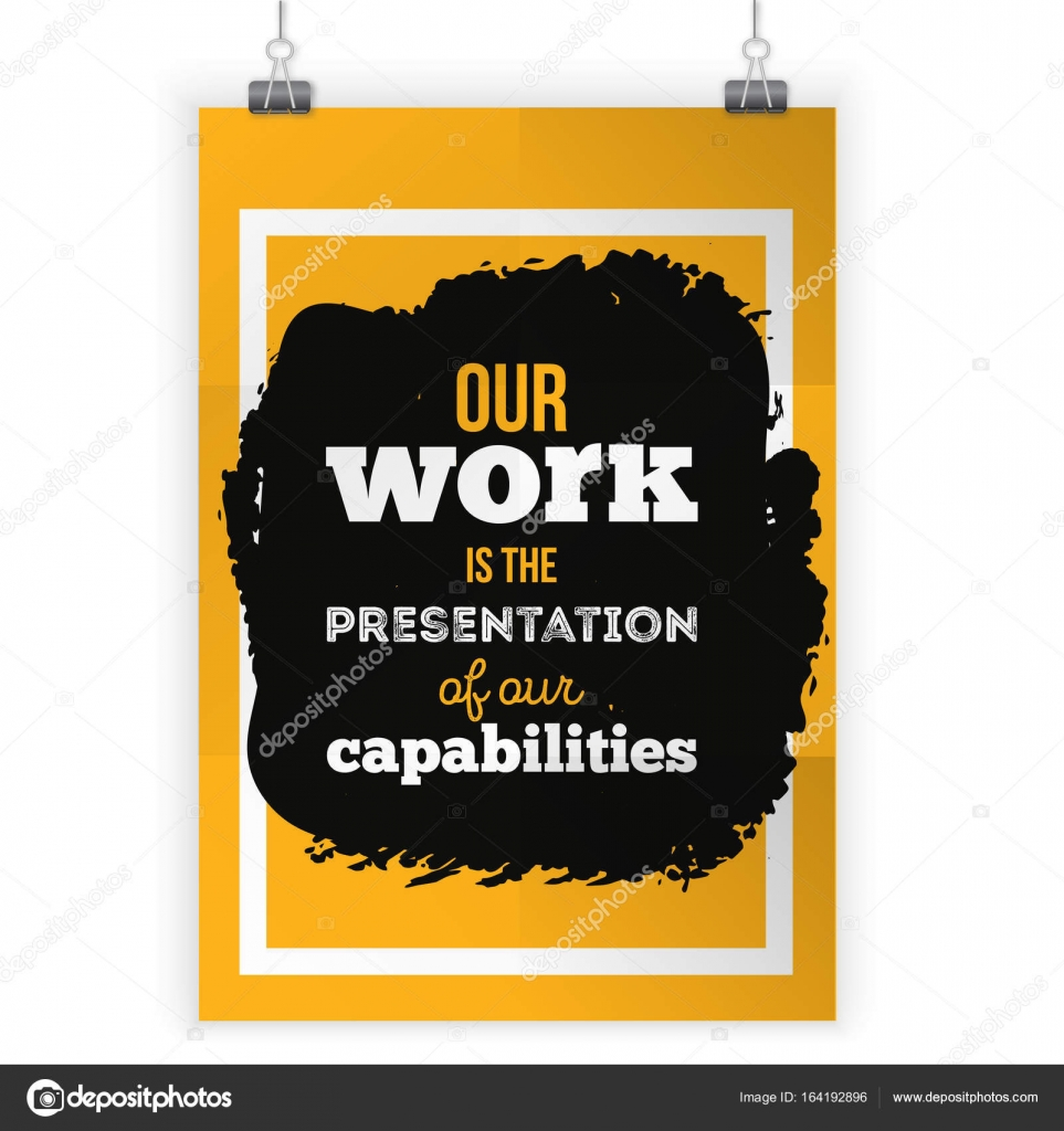 Motivational Quote For Work Our Work Is The Presentation Of Our Capabilitiesinspirational