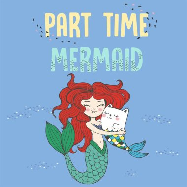 Vector hand drawn fairy tale illustration of beautiful redhead nixie with her fish cat, lettering part time mermaid