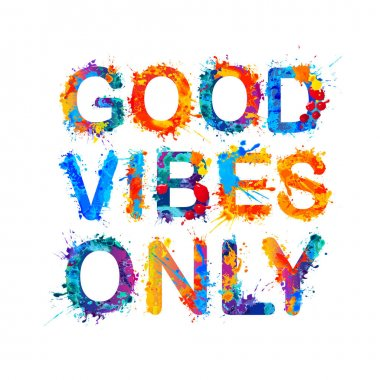 Good vibes only. Splash paint.