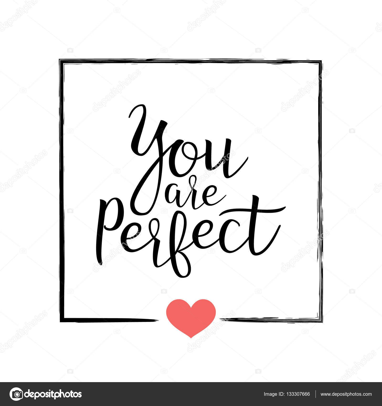 Vous Etes Parfait Manuscrite Lettrage Citation Sur L Amour