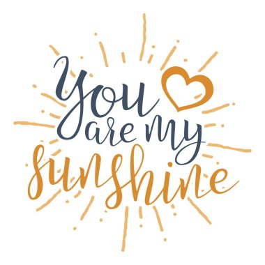 You Are My Sunshine. Handwritten Lettering Quote About Love. For Valentine's Day Design, Wedding Invitation, Printable Wall Art, Poster. Typography design. Vector Illustration.
