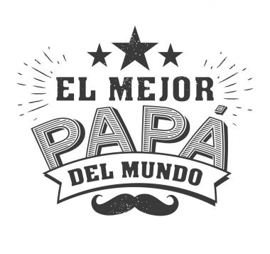 The best Dad in the World - World s best dad - spanish language. Happy fathers day - Feliz dia del Padre - quotes. Congratulation card, label, badge vector. Mustache, stars elements. stock vector