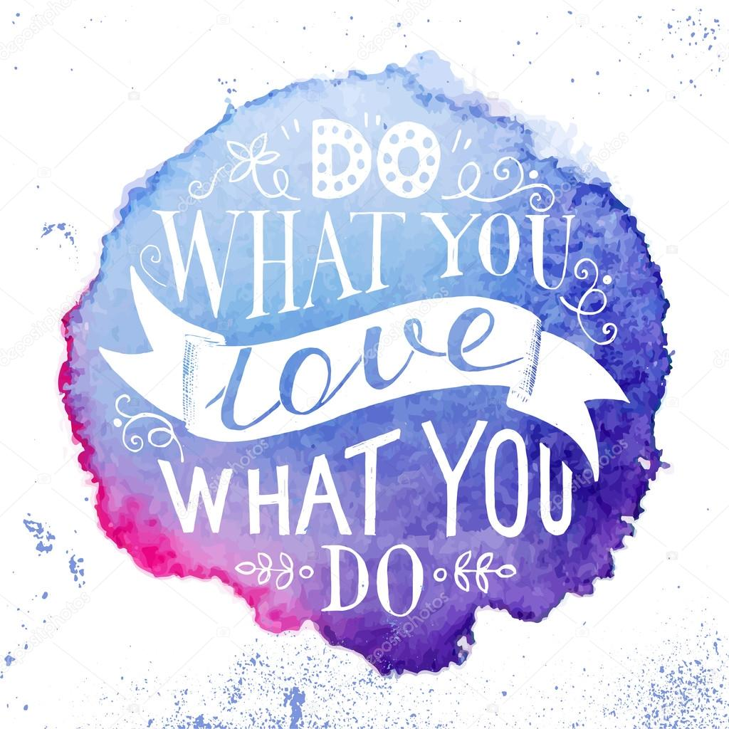 Do What You Love Love What You Do Quote Hand Drawn Lettering Quote  Do What You Love Love What You Do