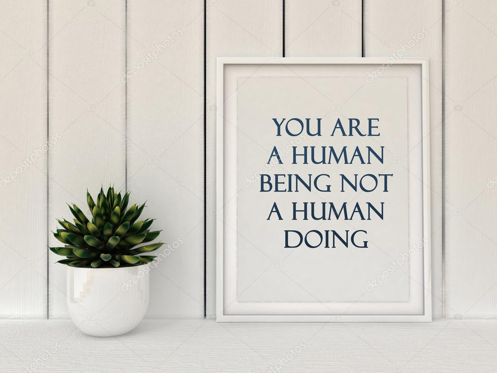 citation de motivation inspiration tu es un être humain pas un fait