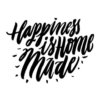 Happiness is Home Made. Positive quote handwritten with brush typography. Inspirational and motivational phrase. Hand lettering and typography art for your designs. Positive mood. stock vector