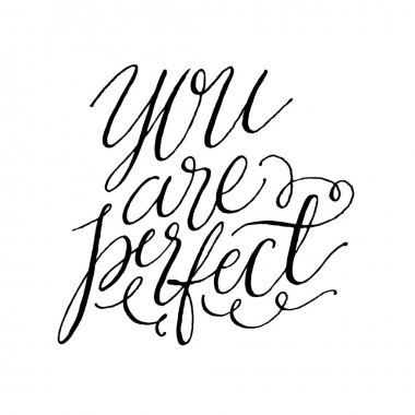 You Are Perfect. Positive Quote