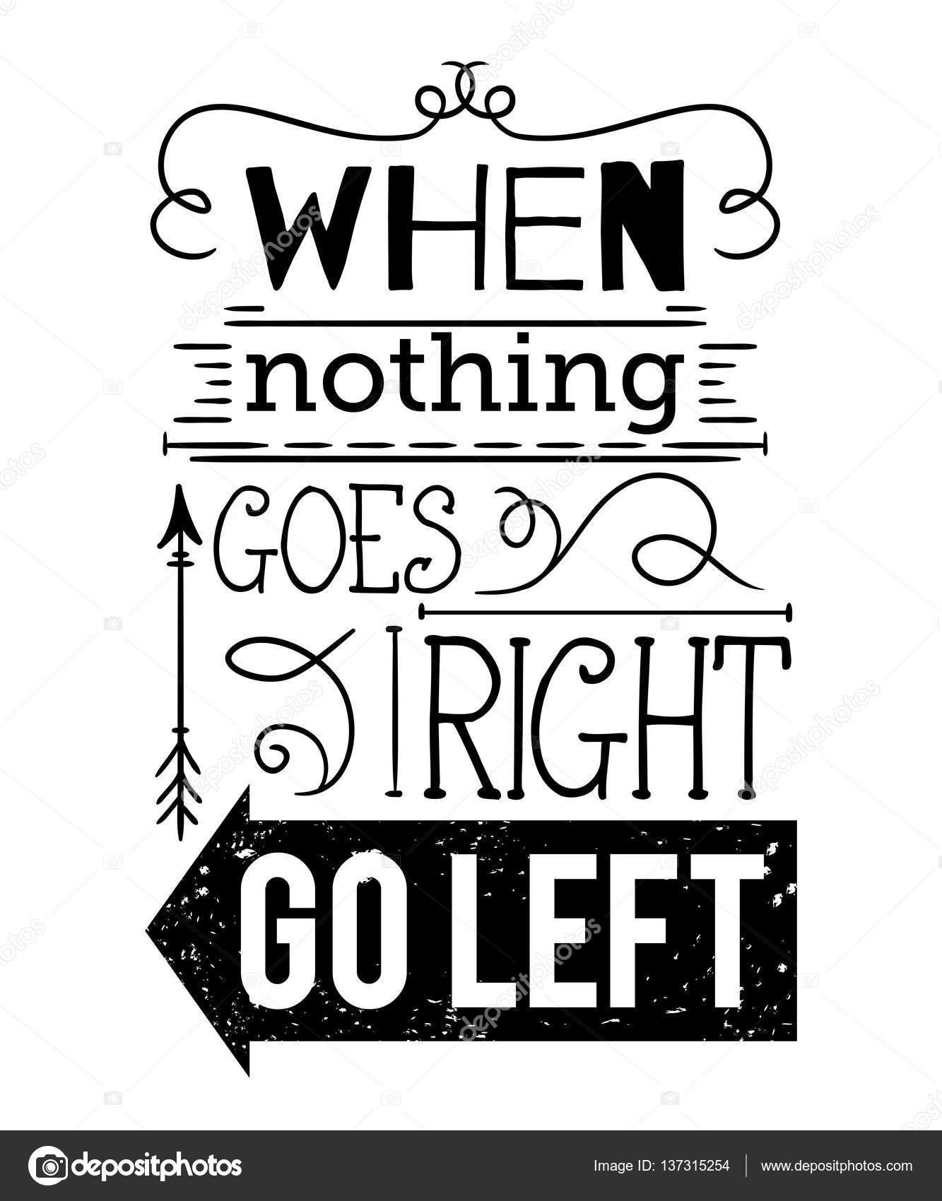 T shirt design inspiration typography - Typography Poster With Hand Drawn Elements Inspirational Quote When Nothing Goes Right Go Left Concept Design For T Shirt Print Card