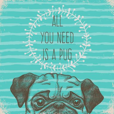 All you need is a pug. Greeting card