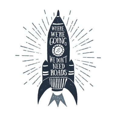 Hand drawn vintage label with rocket vector illustration and inspirational lettering.