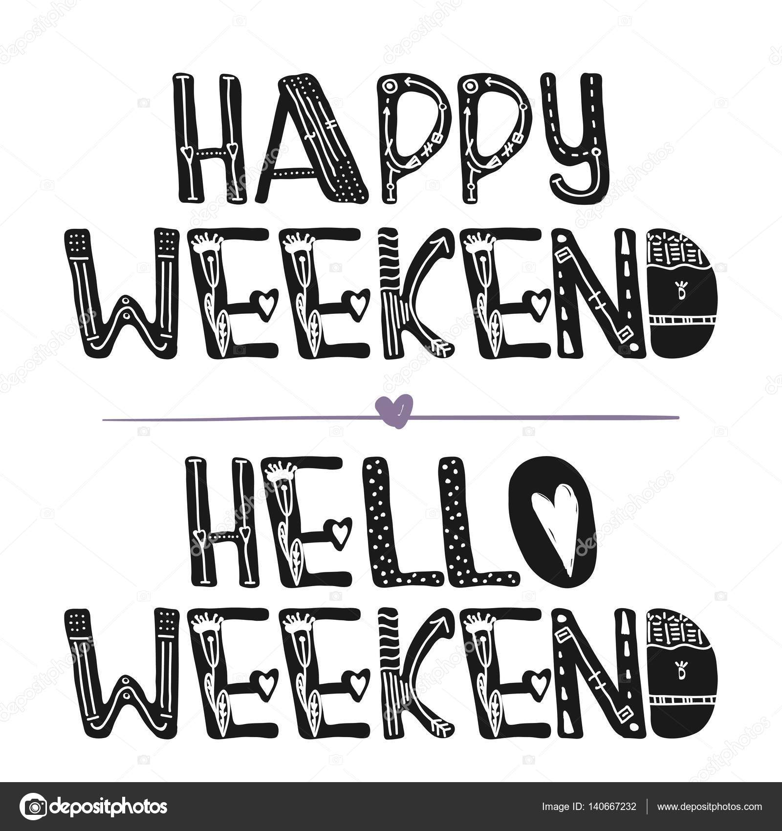 Hello Weekend . Happy Weekend. Motivational Quotes. Sweet Cute Inspiration,  Typography. Calligraphy Photo Graphic Design Element. A Handwritten Sign.