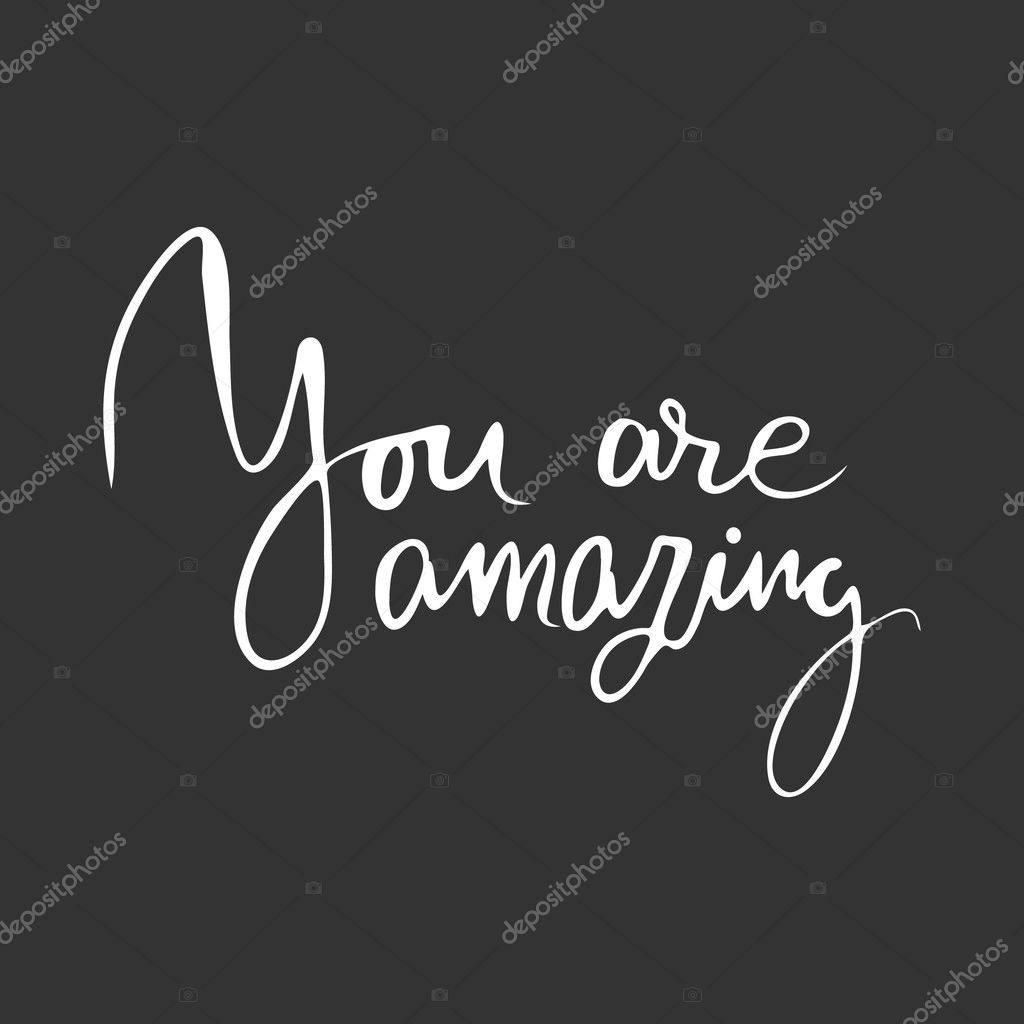 You are amazing.Modern calligraphic style. Hand lettering and custom typography for your designs: t-shirts, bags, for posters, invitations, cards